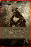 Reasons Why We Ghost Dance, Sonia Dubinsky, 1492881953