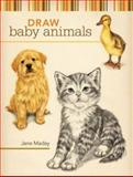Draw Baby Animals, Jane Maday, 1600611958