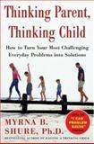 Thinking Parent, Thinking Child, Myrna B. Shure, 0071431950