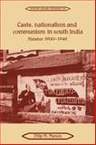 Caste, Nationalism and Communism in South India : Malabar 1900-1948, Menon, Dilip M., 0521051959
