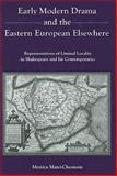 Early Modern Drama and the Eastern European Elsewhere : Representations of Liminal Locality in Shakespeare and His Contemporaries, Matei-Chesnoiu, Monica, 0838641954