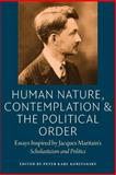 Human Nature, Contemplation : Essays Inspired by Jacques Maritain's Scholasticism and Politics, , 0982711956