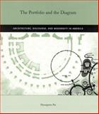 The Portfolio and the Diagram : Architecture, Discourse, and Modernity in America, Pai, Hyungmin, 0262661950