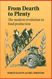 From Dearth to Plenty : The Modern Revolution in Food Production, Blaxter, Kenneth and Robertson, Noel R., 0521041953