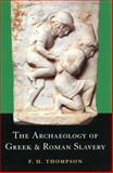 The Archaeology of Greek and Roman Slavery, Thompson, F. H., 0715631950