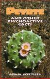 Peyote and Other Psychoactive Cacti, Adam Gottlieb, 091417195X