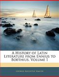 A History of Latin Literature from Ennius to Boethius, George Augustus Simcox, 1145361951