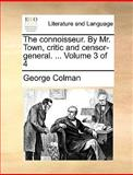The Connoisseur by Mr Town, Critic and Censor-General, George Colman, 1170011950