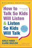 How to Talk So Kids Will Listen and Listen So Kids Will Talk, Adele Faber and Elaine Mazlish, 0380811960