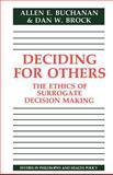 Deciding for Others : The Ethics of Surrogate Decision Making, Buchanan, Allen E. and Brock, Dan W., 0521311969