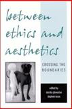 Between Ethics and Aesthetics : Crossing the Boundaries, , 0791451968