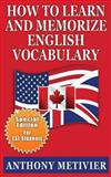 How to Learn and Memorize English Vocabulary, Anthony Metivier, 1482541963