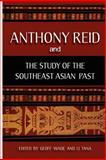 Anthony Reid and the Study of the Southeast Asian Past, Geoff Wade and Tana Li, 9814311960