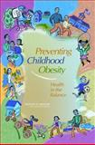 Preventing Childhood Obesity : Health in the Balance, Koplan, Jeffrey, 0309091969