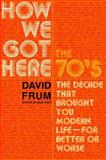 How We Got Here, David Frum, 0465041965