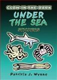 Glow-in-the-Dark under the Sea, Patricia J. Wynne, 0486451968