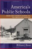 America's Public Schools : From the Common School to No Child Left Behind, Reese, William J., 080188196X