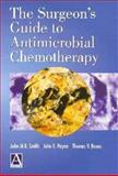 The Surgeon's Guide to Antimicrobial Chemotherapy, Smith, John M. B. and Payne, John E., 0340741961