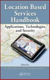 Location Based Services : Applications, Technologies, and Security, Ahson, Syed A. and Ilyas, Mohammad, 1420071963