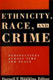 Ethnicity, Race, and Crime : Perspectives Across Time and Place, , 0791421961