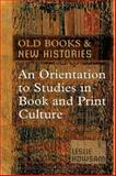 Old Books and New Histories : An Orientation to Studies in Book and Print Culture, Howsam, Leslie, 0802091962