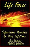 Life Force : Experience Paradise in Your Lifetime, Emmons, Dan and Sabathne, Michelle, 0966821963