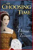 The Choosing Time, Donna Tesiero, 1480081965