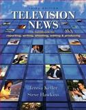 Television News : A Handbook for Reporting, Writing, Shooting, Editing and Producing, Keller, Teresa and Hawkins, Steve, 1890871966