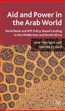 Aid and Power in the Arab World : World Bank and IMF Policy-Based Lending in the Middle East and North Africa, Harrigan, Jane R. and El-Said, Hamed, 0230211968