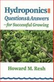 Hydroponics : Questions and Answers for Successful Growing: Problem-Solving Conversations with Howard M. Resh, Resh, 0931231965