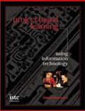 Project-Based Learning Using Information Technology, Second Edition, Moursund, David, 1564841960