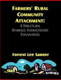 Farmers' Rural Community Attachment : A Structural Symbolic Interactionist Explanation, Sanner, Forrest L., 1581121962