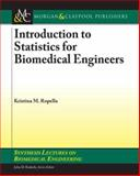 Introduction to Statistics for Biomedical Engineers, Ropella, Kristina M., 1598291963