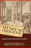 Museum Origins : Readings in Early Museum History and Philosophy, , 1598741969