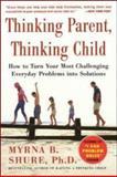 Thinking Parent, Thinking Child, Myrna B. Shure, 0071431969