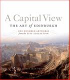 A Capital View - The Art of Edinburgh, Alyssa Jean Popiel, 1780271964