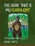 The Bear That 8 My Flashlight, Bryan L. Smith, 1466981962