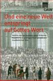 Und eine Neue Welt Entspringt Auf Gottes Wort : Haydns und Van Swietens Späte Oratorien - Aspekte Ihres Geistigen Hintergrunds und Musikalischen Tons, , 370017196X