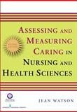 Assessing and Measuring Caring in Nursing and Health Sciences, Watson, Jean, 0826121969