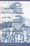 Argentina, U. S. and Anti-Communist Crusade in Central America, 1977-1984, Armony, Ariel C., 0896801969