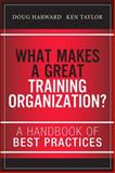 What Makes a Great Training Organization? : A Handbook of Best Practices, Harward, Doug and Taylor, Ken, 013349196X