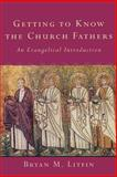 Getting to Know the Church Fathers : An Evangelical Introduction, Litfin, Bryan M., 1587431963