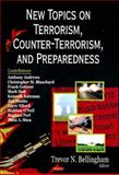 New Topics on Terrorism, Counter-Terrorism, and Preparedness : New Research, Trevor N. Bellingham, 1604561963