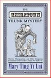 The Chinatown Trunk Mystery - Murder, Miscegenation, and Other Dangerous Encounters in Turn-of-the-Century New York City, Lui, Mary Ting Yi, 069109196X