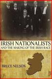 Irish Nationalists and the Making of the Irish Race, Nelson, Bruce, 0691161968