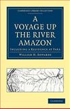 A Voyage up the River Amazon : Including a Residence at Parà, Edwards, William H., 1108011969