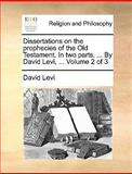 Dissertations on the Prophecies of the Old Testament in Two Parts by David Levi, David Levi, 114076196X