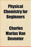 Physical Chemistry for Beginners, Charles Marius Van Deventer, 1151031968