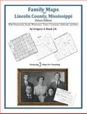 Family Maps of Lincoln County, Mississippi, Deluxe Edition : With Homesteads, Roads, Waterways, Towns, Cemeteries, Railroads, and More, Boyd, Gregory A., 1420311964