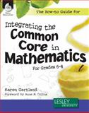 The How-To Guide for Integrating the Common Core in Mathematics Grades 6-8, Gartland, Karen, 1425811965